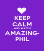 KEEP CALM AND WATCH AMAZING- PHIL - Personalised Poster A1 size