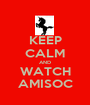 KEEP CALM AND WATCH AMISOC - Personalised Poster A1 size