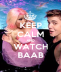 KEEP CALM AND WATCH BAAB - Personalised Poster A1 size