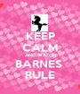 KEEP CALM AND WATCH BARNES  RULE - Personalised Poster A1 size