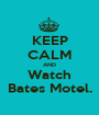 KEEP CALM AND Watch Bates Motel. - Personalised Poster A1 size