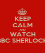 KEEP CALM AND WATCH BBC SHERLOCK - Personalised Poster A1 size