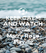 KEEP CALM AND WATCH BeCaus Marry Rose Playing - Personalised Poster A1 size