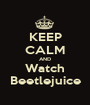 KEEP CALM AND Watch Beetlejuice - Personalised Poster A1 size