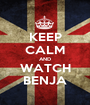 KEEP CALM AND WATCH BENJA - Personalised Poster A1 size