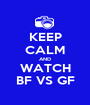 KEEP CALM AND WATCH BF VS GF - Personalised Poster A1 size