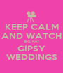 KEEP CALM AND WATCH BIG, FAT GIPSY WEDDINGS - Personalised Poster A1 size