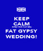 KEEP CALM  AND WATCH BIG  FAT GYPSY WEDDING! - Personalised Poster A1 size