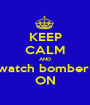 KEEP CALM AND watch bomber  ON - Personalised Poster A1 size