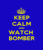KEEP CALM AND WATCH  BOMBER - Personalised Poster A1 size