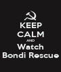 KEEP CALM AND Watch Bondi Rescue - Personalised Poster A1 size