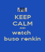 KEEP CALM AND watch  buso renkin - Personalised Poster A1 size