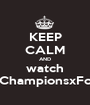 KEEP CALM AND watch #ChampionsxFox - Personalised Poster A1 size