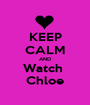 KEEP CALM AND Watch  Chloe - Personalised Poster A1 size