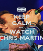 KEEP CALM AND WATCH CHRIS MARTIN - Personalised Poster A1 size