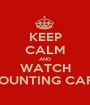 KEEP CALM AND WATCH COUNTING CARS - Personalised Poster A1 size