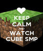 KEEP CALM AND WATCH CUBE SMP - Personalised Poster A1 size