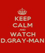 KEEP CALM AND WATCH D.GRAY-MAN - Personalised Poster A1 size