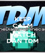 KEEP CALM AND WATCH DAN TDM - Personalised Poster A1 size