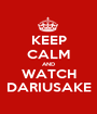 KEEP CALM AND WATCH DARIUSAKE - Personalised Poster A1 size
