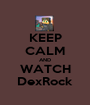 KEEP CALM AND WATCH DexRock - Personalised Poster A1 size