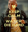 KEEP CALM AND WATCH  DIE HARD - Personalised Poster A1 size