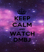 KEEP CALM AND WATCH DMBJ - Personalised Poster A1 size