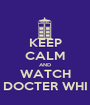 KEEP CALM AND WATCH DOCTER WHI - Personalised Poster A1 size
