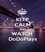 KEEP CALM AND WATCH  DoDoPlays - Personalised Poster A1 size