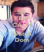 KEEP CALM AND Watch Dom - Personalised Poster A1 size
