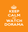 KEEP CALM AND WATCH DORAMA - Personalised Poster A1 size