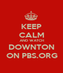 KEEP CALM AND WATCH DOWNTON ON PBS.ORG - Personalised Poster A1 size