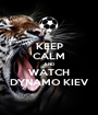KEEP CALM AND WATCH DYNAMO KIEV - Personalised Poster A1 size