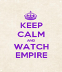 KEEP CALM AND WATCH EMPIRE - Personalised Poster A1 size