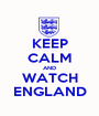 KEEP CALM AND WATCH ENGLAND - Personalised Poster A1 size