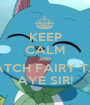 KEEP CALM AND WATCH FAIRY TAIL AYE SIR! - Personalised Poster A1 size