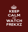 KEEP CALM AND WATCH FREKXZ - Personalised Poster A1 size