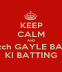 KEEP CALM AND Watch GAYLE BABA  KI BATTING - Personalised Poster A1 size