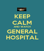 KEEP CALM AND WATCH GENERAL HOSPITAL - Personalised Poster A1 size