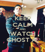 KEEP CALM AND WATCH GHOST A. - Personalised Poster A1 size