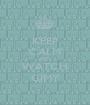 KEEP CALM AND WATCH GIMY - Personalised Poster A1 size