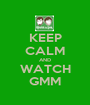 KEEP CALM AND WATCH GMM - Personalised Poster A1 size