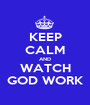 KEEP CALM AND WATCH GOD WORK - Personalised Poster A1 size