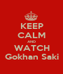 KEEP CALM AND WATCH Gokhan Saki - Personalised Poster A1 size