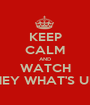 KEEP CALM AND WATCH HEY WHAT'S UP - Personalised Poster A1 size