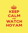 KEEP CALM AND WATCH HOYAM - Personalised Poster A1 size