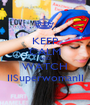 KEEP CALM AND WATCH IISuperwomanII - Personalised Poster A1 size
