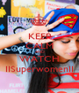 KEEP CALM AND WATCH IISuperwomenII - Personalised Poster A1 size