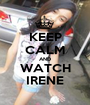 KEEP CALM AND WATCH IRENE - Personalised Poster A1 size