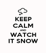 KEEP CALM AND WATCH IT SNOW - Personalised Poster A1 size